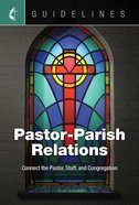 Pastor-Parish Relations: Connect the Pastor, Staff, and Congregation (Guidelines For Leading Your Congregation Series) eBook