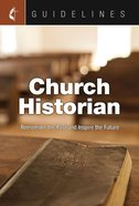 Church Historian: Remember the Past and Inspire the Future (Guidelines For Leading Your Congregation Series) eBook