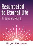 Resurrected to Eternal Life eBook
