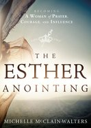 The Esther Anointing: Activating Your Divine Gifts to Make a Difference eBook