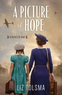 A Picture of Hope (#01 in Heroines Of Wwii Series) Paperback