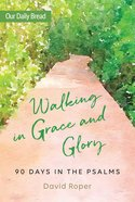 Walking in Grace and Glory (Our Daily Bread Series) eBook