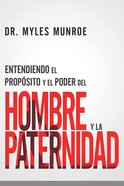 Entendiendo El Propsito Y El Poder Del Hombre Y La Paternidad eBook