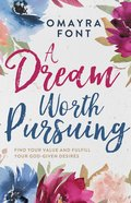 A Dream Worth Pursuing: Find Your Value and Fulfill Your God-Given Desires eBook