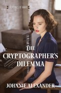 The Cryptographer?S Dilemma (#02 in Heroines Of Wwii Series) eBook