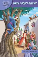 When I Don't Give Up: Jesus and Zacchaeus (God Cares Series) Paperback