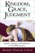 Kingdom, Grace, Judgement: Paradox/Outrage/Vindication in Parables Paperback