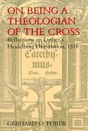 On Being a Theologian of the Cross Paperback