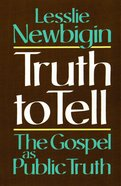 Truth to Tell: The Gospel as Public Truth Paperback