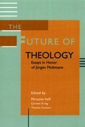The Future of Theology: Essays in Honor of Jurgen Moltmann Paperback