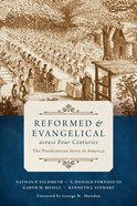 Reformed and Evangelical Across Four Centuries: The Presbyterian Story in America Paperback