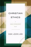 Christian Ethics: A New Covenant Model Hardback