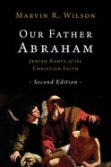 Our Father Abraham: Jewish Roots of the Christian Faith Paperback