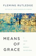 Means of Grace: A Year of Weekly Devotions Hardback