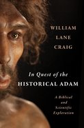 In Quest of the Historical Adam: A Biblical and Scientific Exploration Hardback