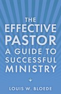 The Effective Pastor: Guide to Successful Ministry Paperback