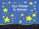 Our Father in Heaven: A Lord's Prayer Pop-Up Book Hardback