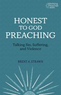 Honest to God Preaching: Talking Sin, Suffering, and Violence (Working Preacher Series) Paperback