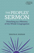 Peoples' Sermon, The: Preaching as a Ministry of the Whole Congregation (Working Preacher Series) Paperback