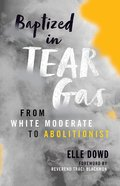 Baptized in Tear Gas: From White Moderate to Abolitionist Paperback