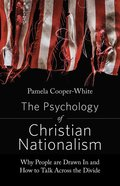The Psychology of Christian Nationalism: Why People Are Drawn in and How to Talk Across the Divide Paperback