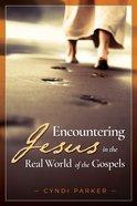Encountering Jesus in Real World Gospels Paperback