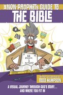 The Non-Prophet's Guide to the Bible: A Visual Journey Through God's Story...And Where You Fit in Paperback
