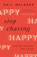 Stop Chasing Happy: And Start Pursuing Your Purpose Paperback