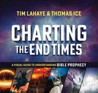 Charting the End Times: A Visual Guide to Understanding Bible Prophecy (Tim Lahaye Prophecy Library Series) Hardback