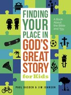 Finding Your Place in Gods Great Story For Kids: A Book About the Bible and You Hardback