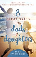 8 Great Dates For Dads and Daughters: How to Talk About the Differences Between Boys and Girls Paperback