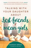 Talking With Your Daughter About Best Friends and Mean Girls: Discovering God's Plan For Making Good Friendship Choices Paperback