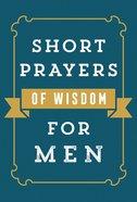 Short Prayers of Wisdom For Men Paperback