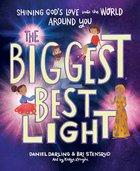 The Biggest, Best Light: Shining God's Love Into the World Around You Hardback