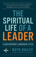 The Spiritual Life of a Leader: A God-Centered Leadership Style Paperback