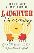 Laughter Therapy: Good Medicine to Make Your Heart Glad Paperback