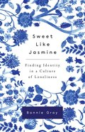 Sweet Like Jasmine: Finding Identity in a Culture of Loneliness Paperback