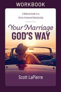 Your Marriage God's Way: A Biblical Guide to a Christ-Centered Relationship (Workbook) Paperback