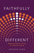 Faithfully Different: Regaining Biblical Clarity in a Secular Culture Paperback