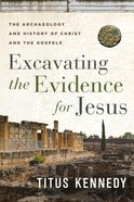 Excavating the Evidence For Jesus: The Archaeology and History of Christ and the Gospels Paperback