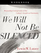 We Will Not Be Silenced: Responding Courageously to Our Culture's Assault on Christianity (Study Guide) Paperback