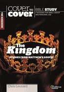 Kingdom, the - Studies From Matthew's Gospel (Cover To Cover Bible Study Guide Series) Paperback
