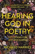 Hearing God in Poetry: Fifty Poems For Lent and Easter Paperback