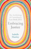 Enbracing Justice: The Archbishop of Canterbury's Lent Book 2022 Paperback