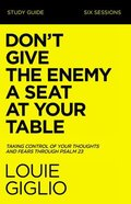 Don't Give the Enemy a Seat At Your Table: Taking Control of Your Thoughts and Fears Through Psalm 23 (Study Guide) Paperback