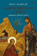 The Resurrection of Jesus: Apologetics, Polemics, History Paperback