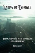 Leading to Empower: Biblical Perspectives on the Art of Leading and Managing People Paperback