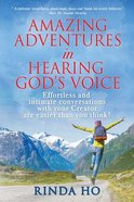 Amazing Adventures in Hearing God's Voice: Effortless and Intimate Conversations With Your Creator Are Easier Than You Think! Paperback