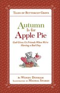 Autumn is For Apple Pie: God Gives Us Friends When We're Having a Bad Day (Tales Of Buttercup Grove Series) Hardback