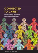 Connected to Christ: Overcoming Isolation Through Community Paperback
